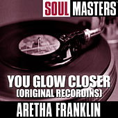 Soul Masters: You Glow Closer (Original Recordins) von Aretha Franklin