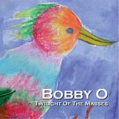 Twilight of the Masses by Bobby O