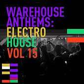 Warehouse Anthems: Electro House Vol. 15 - EP by Various Artists