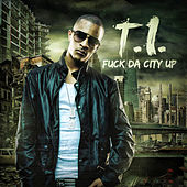 Fuck da City Up von T.I.