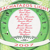 Bachatazos Light 2007 by Various Artists