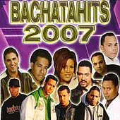 Bachatahits 2007 by Various Artists