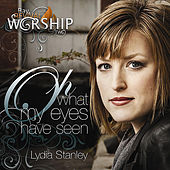 Oh What My Eyes Have Seen (Bay Revival Worship 2) by Lydia Stanley