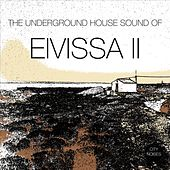 The Underground House Sound of Eivissa, Vol. 2 by Various Artists