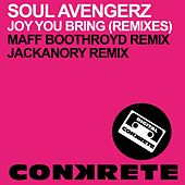 Joy You Bring (Remixes) by Soul Avengerz