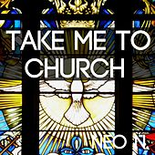 Take Me to Church (Single Version) by Neon