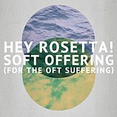 Soft Offering (For the Oft Suffering) - Single by Hey Rosetta!
