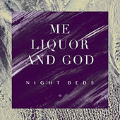 Me Liquor and God by Night Beds