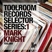 Toolroom Records Selector Series: 1, Mark Knight by Various Artists
