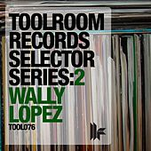 Toolroom Records Selector Series: 2, Wally Lopez by Various Artists