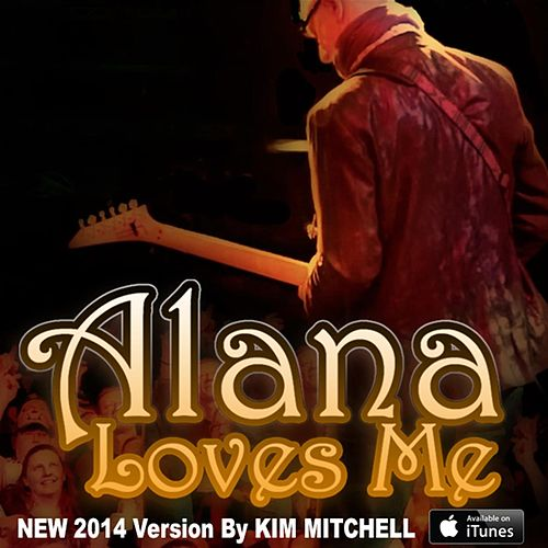 Alana Loves Me - Single by Kim Mitchell
