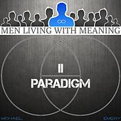 Men Living with Meaning Module 2 Paradigm (Personal Development for Men) by Michael J. Emery