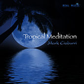 Tropical Meditation by Mark Ciaburri (New Age)