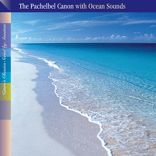 Pachelbel's Canon with Ocean Sounds by Anastasi