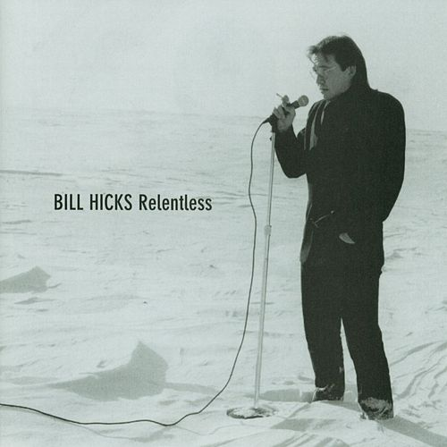 Relentless by Bill Hicks