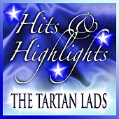Tartan Lads: Hits and Highlights by The Tartan Lads