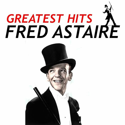Fred Astaire - Greatest Hits by Fred Astaire
