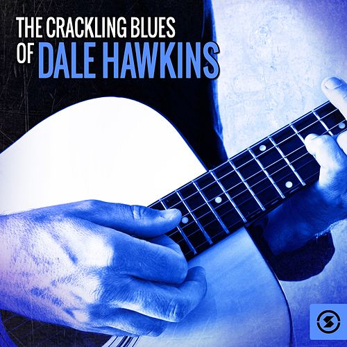 The Crackling Blues of Dale Hawkins by Dale Hawkins