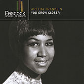 You Grow Closer by Aretha Franklin