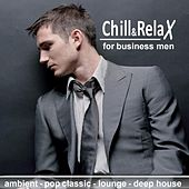 Chill & Relax for Business Men (Ambient, Pop Classic, Lounge, Deep House) by Various Artists