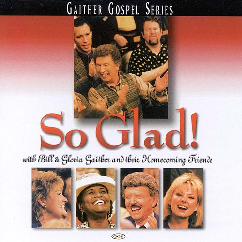 So Glad! by Bill & Gloria Gaither