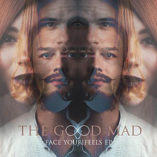 Face Your Feels EP by The Good Mad
