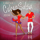 I Dance Cuban Salsa 2014 (Salsa y Timba Hits) by Various Artists
