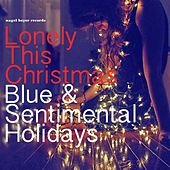 Lonely This Christmas - Blue and Sentimental Holidays by Various Artists