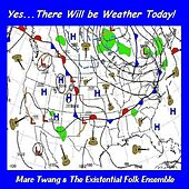 Yes... There Will Be Weather Today by Marc Twang (Aka Marcus O'realius)