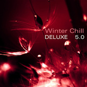Winter Chill Deluxe 5.0 by Various Artists