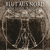 The Work Which Transforms God/Thematic Emanation by Blut Aus Nord