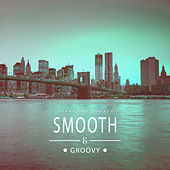 Smooth & Groovy, Vol. 3 by Various Artists