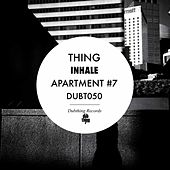 Inhale / Apartment #7 - Single by The Thing