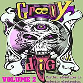 Greedy Dig, Vol. 2 (Further Adventures in Eclectic Electronica) by Various Artists