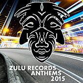 Zulu Records Anthems 2015 by Various Artists