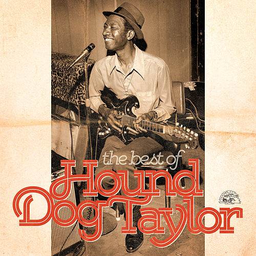 The Best Of Hound Dog Taylor by Hound Dog Taylor
