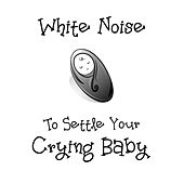 White Noise To Settle Your Crying Baby by Peace & Quiet