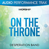 On the Throne (Audio Performance Trax) by Desperation Band