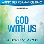 God With Us (Audio Performance Trax) by All Sons & Daughters