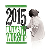 Ultimate Worship 2015 by Various Artists