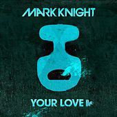 Your Love (Club Mix) by Mark Knight