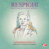 Respighi: Ancient Dances and Arias, Suite No. 2 (Digitally Remastered) by Alexander Kopylov
