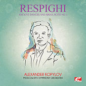 Respighi: Ancient Dances and Arias, Suite No. 1 (Digitally Remastered) by Alexander Kopylov