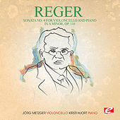 Reger: Sonata No. 4 for Violoncello and Piano in A Minor, Op. 116 (Digitally Remastered) by Kirsti Hjort
