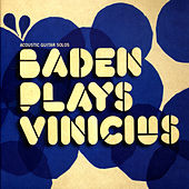 Baden Plays Vinicius (Acoustic Guitar Solos) by Baden Powell