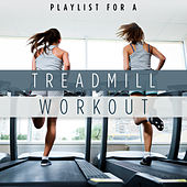 Playlist for a Treadmill Workout by Various Artists
