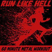 Run Like Hell: 60 Minute Metal Workout by Various Artists