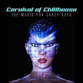 Carnival of Chillhouse (Top Music for Crazy Days) by Various Artists