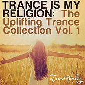 Trance Is My Religion (The Uplifting Trance Collection Vol. 1) by Various Artists