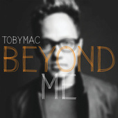 Beyond Me by TobyMac